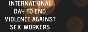 December 17th 2021 Is The 18th Annual Intl Day To End Violence Against Sex Workers